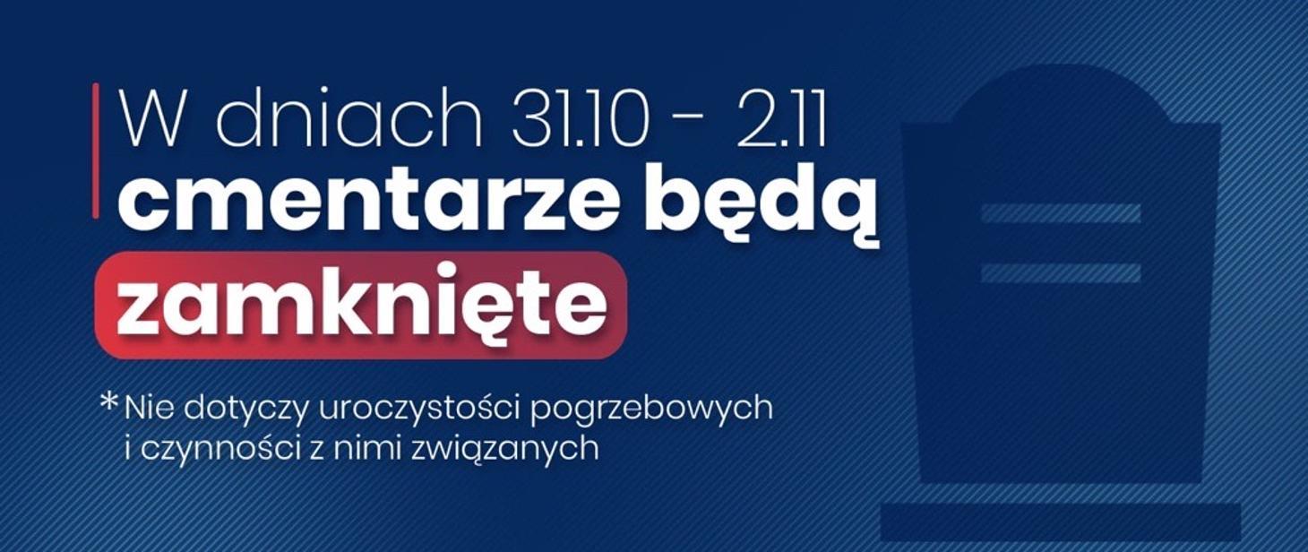 Grafika z informacją: w dniach 31 października oraz 1 i 2 listopada cmentarze będą zamknięte