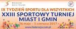 XXIII SPORTOWY TURNIEJ MIAST i GMIN 26 maja – 1 czerwca 2017 r.